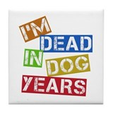 I'm Dead In Dog Years Tile Coaster