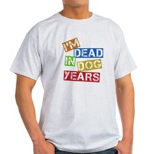 I'm Dead In Dog Years T-Shirt