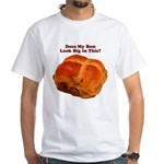 The Big Bun in the Oven White T-Shirt