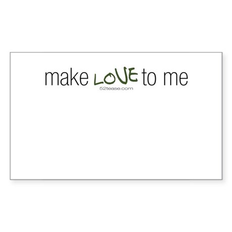 Make Love to Me Rectangle Sticker