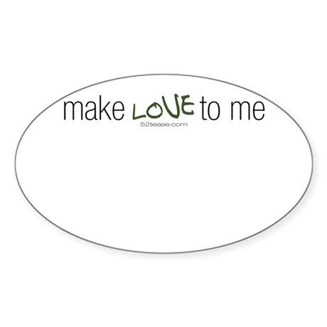 Make Love to Me Oval Sticker