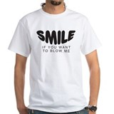 "Funny T-Shirt ""Smile If You Want To Blow Me&q"