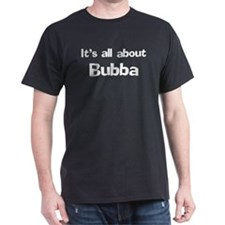 It's all about Bubba Black T-Shirt