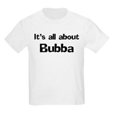 It's all about Bubba Kids T-Shirt
