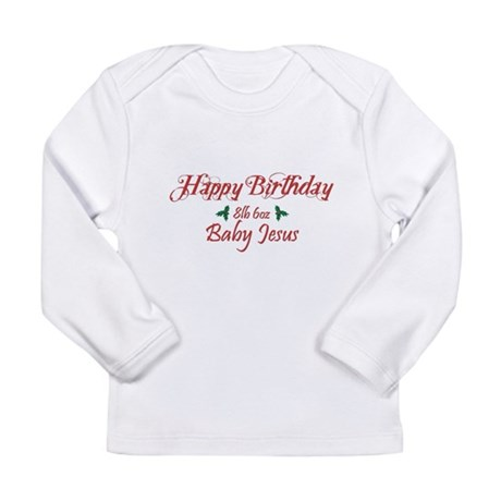 Happy Birthday Baby Jesus Long Sleeve Infant T-Shi