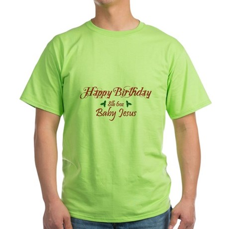 Happy Birthday Baby Jesus Green T-Shirt