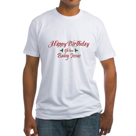Happy Birthday Baby Jesus Fitted T-Shirt