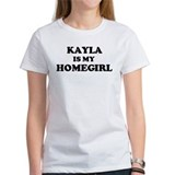 Kayla Is My Homegirl Tee