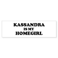 Kassandra Is My Homegirl Bumper Bumper Sticker