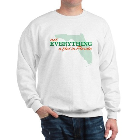 not everything is flat in flo Sweatshirt