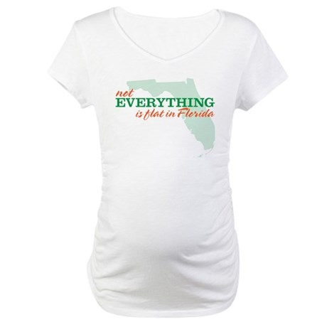 not everything is flat in flo Maternity T-Shirt