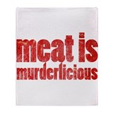 Meat is Murderlicious Throw Blanket