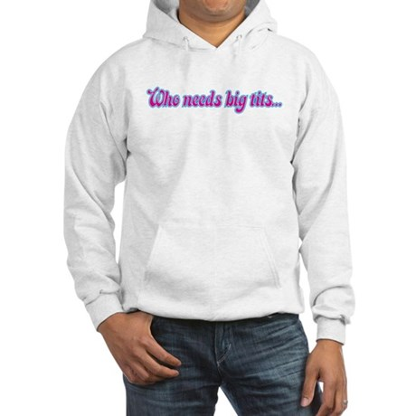 who needs big tits (2 sided) Hooded Sweatshirt