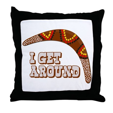 I Get Around Throw Pillow