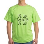 It Is What It Is Green T-Shirt