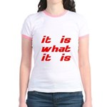 It Is What It Is Jr. Ringer T-Shirt