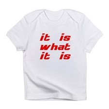 It Is What It Is Infant T-Shirt