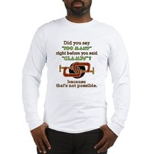 """TOO MANY Clamps?"" Long Sleeve T-Shirt"