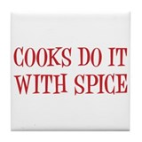 Cooks do it with spice Tile Coaster