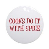 Cooks do it with spice Ornament (Round)