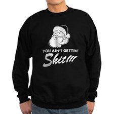 You Ain't Getting Shit Sweatshirt