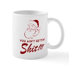 You Ain't Getting Shit Mug