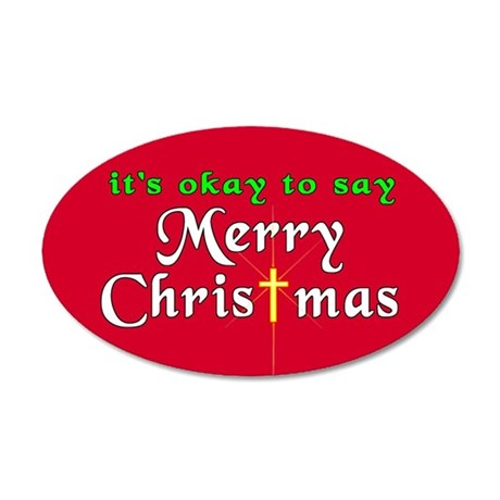It's OK to say Merry Christmas! 20x12 Oval Wall Pe