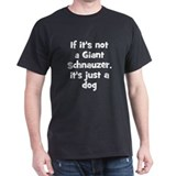 If it's not a Giant Schnauzer Black T-Shirt