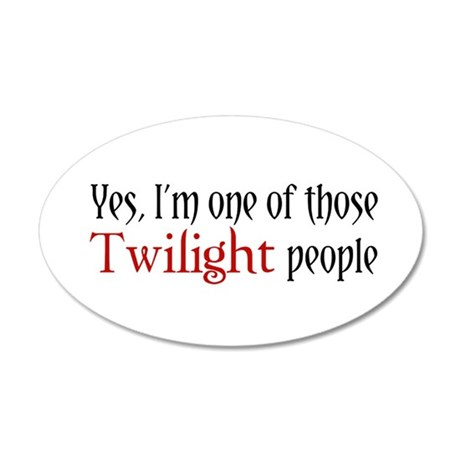 I'm one of those Twilight People 20x12 Oval Wall P