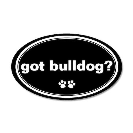 Got Bulldog? 35x21 Oval Wall Peel