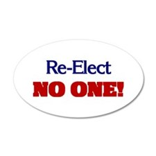 Re-Elect NO ONE! 20x12 Oval Wall Peel