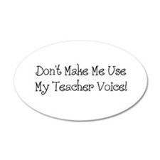 Don't Make Me Use My Teacher Voice Wall Decal