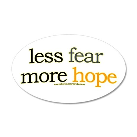 less fear, more hope 35x21 Oval Wall Peel