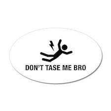 Don't Tase me Bro 20x12 Oval Wall Peel