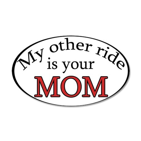 My Other Ride is your Mom 35x21 Oval Wall Peel