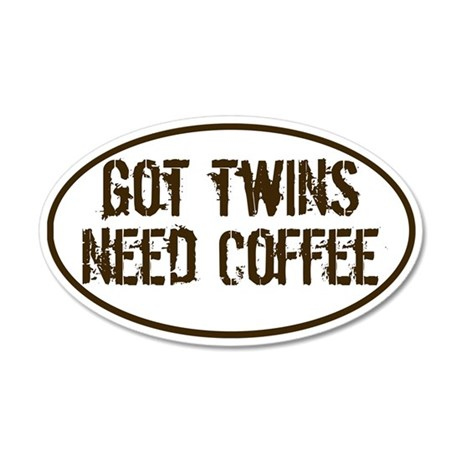 Got Twins NEED Coffee 20x12 Oval Wall Peel