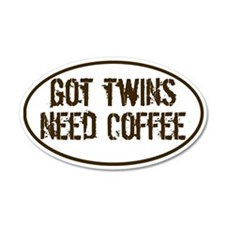 Got Twins NEED Coffee 35x21 Oval Wall Peel