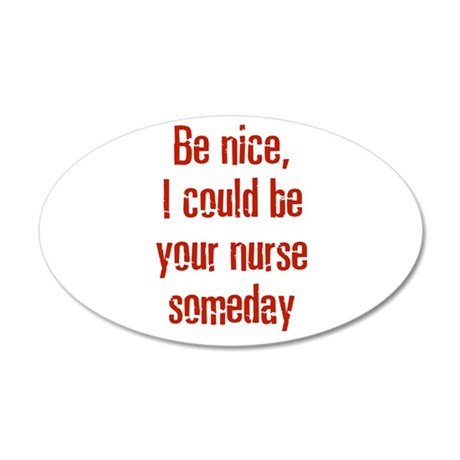 Be nice, I could be your nurs 20x12 Oval Wall Peel