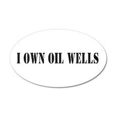 I Own Oil Wells 20x12 Oval Wall Peel