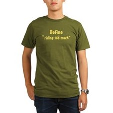 "Define ""riding too much"" T-Shirt"