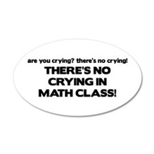 There's No Crying Math Class 35x21 Oval Wall Peel