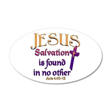Jesus, Salvation in no other 35x21 Oval Wall Peel