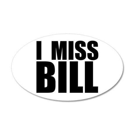 I Miss Bill 20x12 Oval Wall Peel