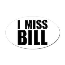 I Miss Bill 35x21 Oval Wall Peel