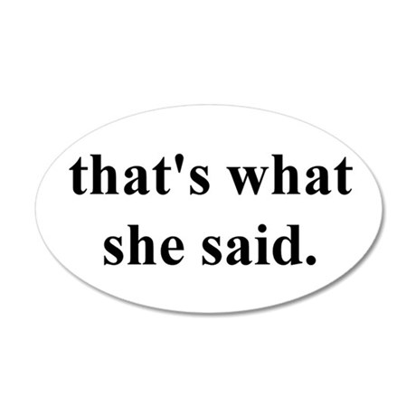 """""""that's what she said."""" 35x21 Oval Wall Peel"""