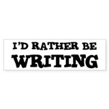 Rather be Writing Bumper Bumper Sticker