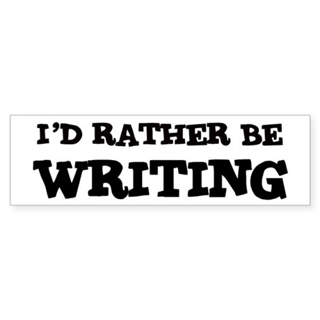 Rather be Writing Bumper Sticker