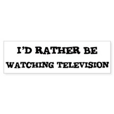 Rather be Watching Television Bumper Bumper Sticker