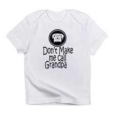 Don't Make Me Call Grandpa Infant T-Shirt