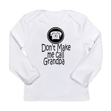 Don't Make Me Call Grandpa Long Sleeve Infant T-Sh